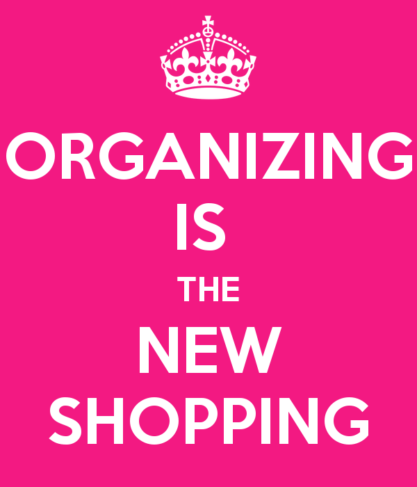 Organizing is the new shopping