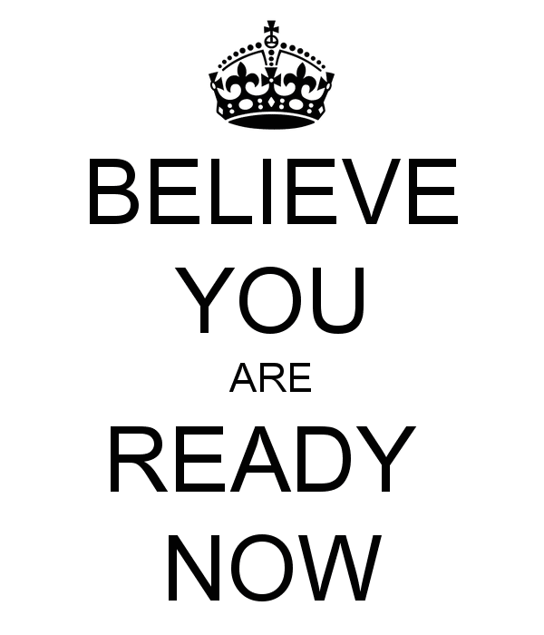 believe-you-are-ready-now